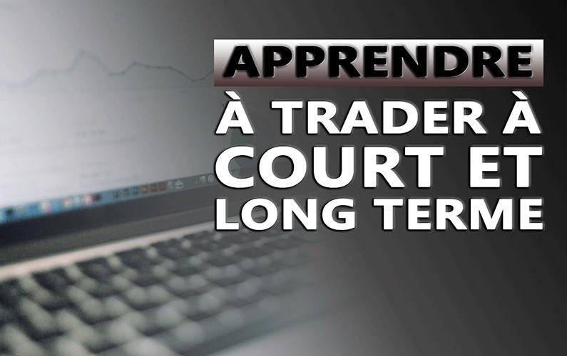 Apprendre à trader à court et long terme