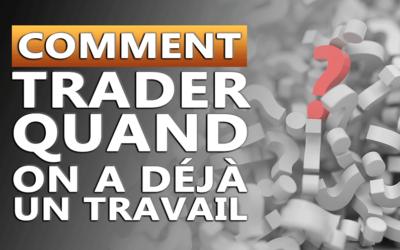COMMENT TRADER QUAND ON A DÉJÀ UN TRAVAIL