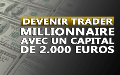 TRADER MILLIONNAIRE AVEC UN CAPITAL DE 2000€
