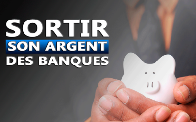 SORTIR SON ARGENT DES BANQUES