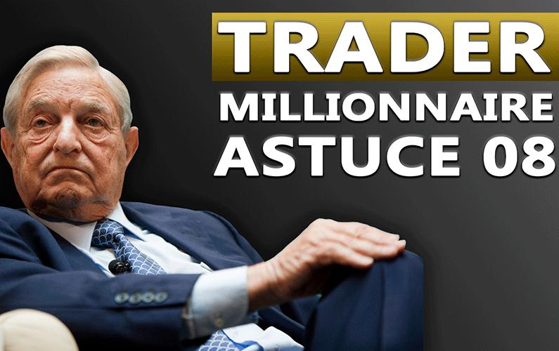 Trader millionnaire astuce 08