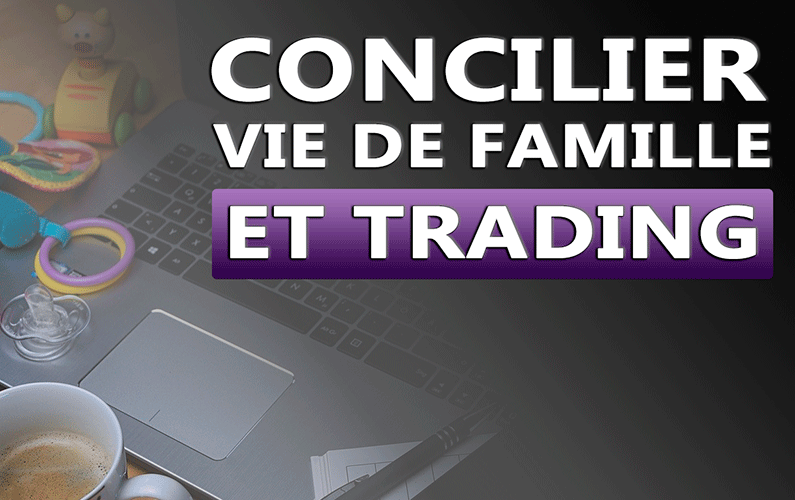 Concilier vie de famille et trading