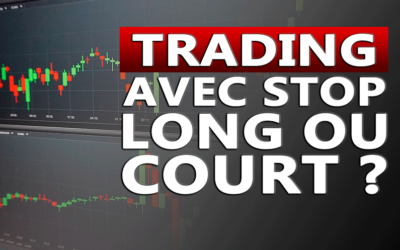 TRADING AVEC STOP LONG OU COURT ?