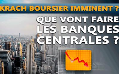 Krach boursier imminent que vont faire les banques centrales